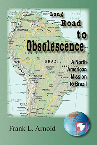 Long Road to Obsolescence: A North American Mission to Brazil: Arnold, Frank L