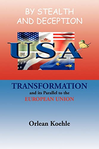 By Stealth and Deception: USA, Transformation and Its Parallel to the European Union: Orlean Koehle