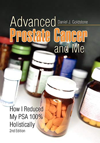 9781441502254: Advanced Prostate Cancer and Me, How I Reduced My PSA 100% Holistically