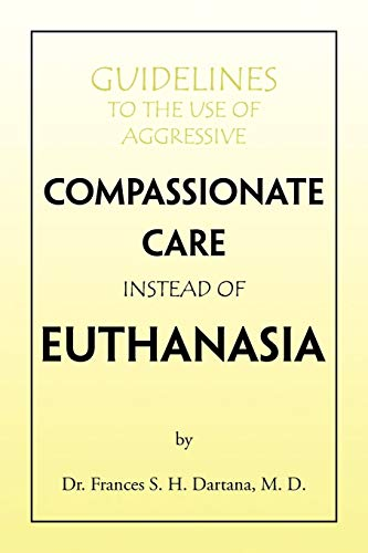 Guidelines To the Use of Aggressive Compassionate Care Instead of Euthanasia: Dartana, Frances Sioe