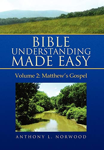 Bible Understanding Made Easy Volume 2: Matthews Gospel: Anthony L. Norwood