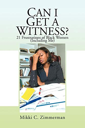 9781441511911: Can I Get A Witness?: 21 Frustrations of Black Women (Including Me)