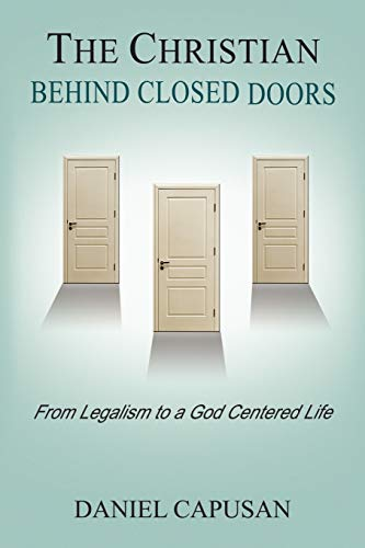 9781441512352: The Christian Behind Closed Doors: From Legalism to a God Centered Life