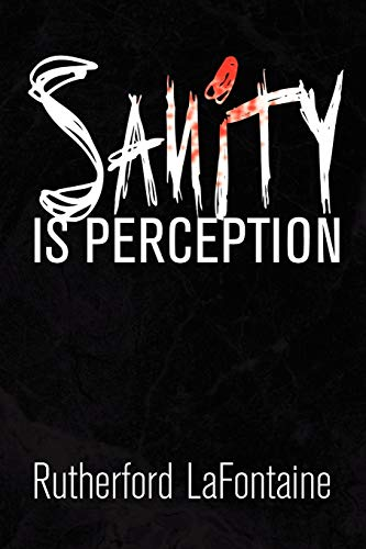 Sanity Is Perception: Rutherford LaFontaine