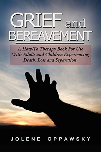 9781441514240: Grief and Bereavement: A How-to Therapy Book for Use with Adults and Children Experiencing Death, Loss, and Separation