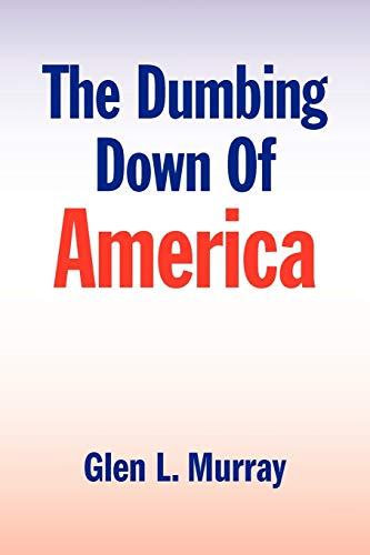 9781441516428: The Dumbing Down Of America