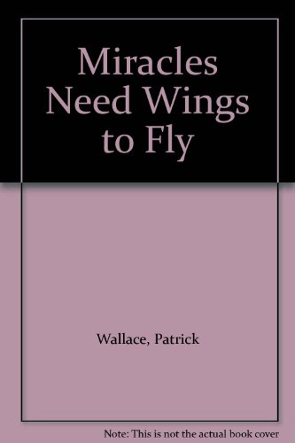 Miracles Need Wings to Fly (1441516476) by Wallace, Patrick; Wallace, Maria