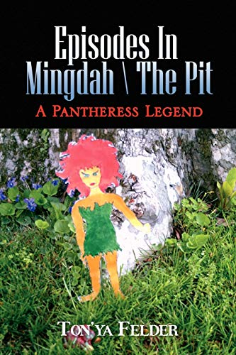 Episodes in Mingdah -- The Pit: A Pantheress Legend: Ton'ya Felder