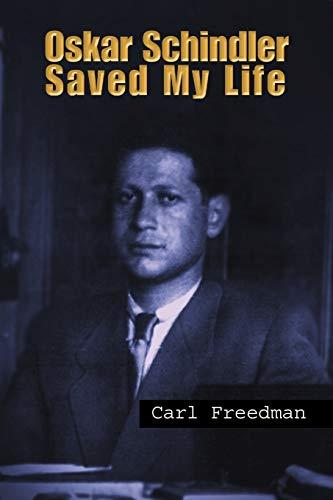 Oskar Schindler Saved My Life: Carl Freedman
