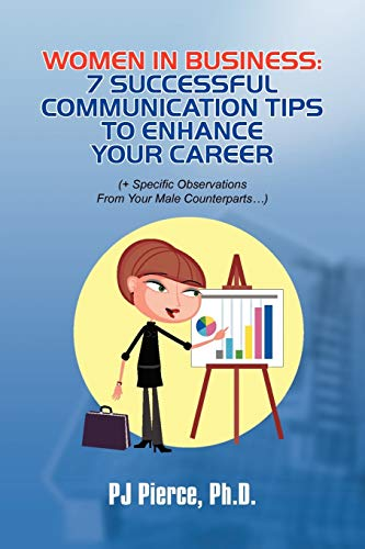 Women in Business: 7 Successful Communication Tips to Enhance Your Career: Pierce, Pj Ph. D.