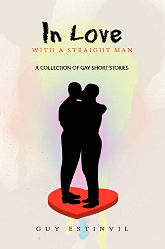 In Love with a Straight Man: A Collection of Gay Short Stories: Guy Estinvil