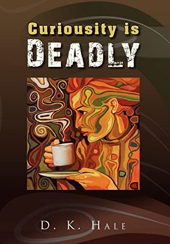 Curiousity Is Deadly: D. K. Hale