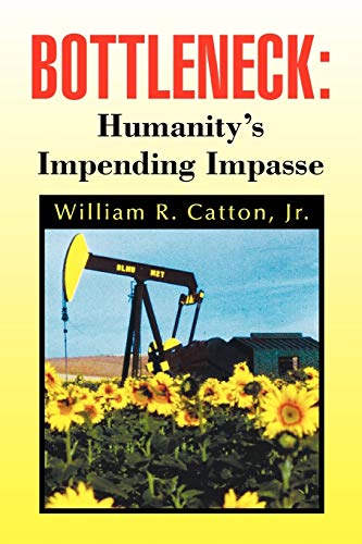 Bottleneck : Humanity's Impending Impasse: Catton, William R.