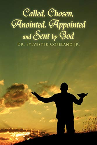 Called, Chosen, Anointed, Appointed and Sent by God: Sylvester Copeland Jr.