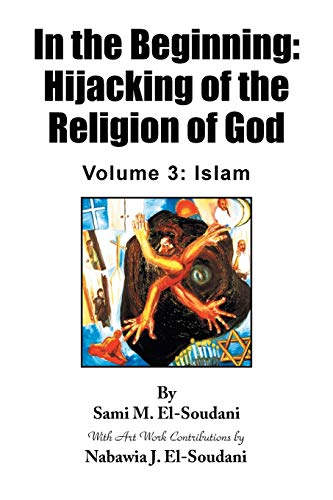 9781441524317: In the Beginning: Hijacking of the Religion of God: Volume 3: Islam