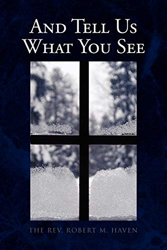 And Tell Us What You See: Rev. Robert M. Haven