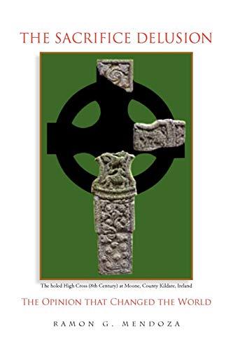 9781441525413: THE SACRIFICE DELUSION : The Opinion that Changed the World: The Opinion that Changed the World