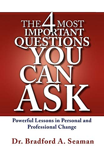 The 4 Most Important Questions You Can Ask: Bradford A. Seaman
