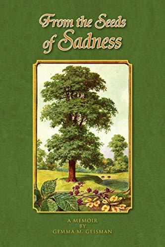 9781441526113: From the Seeds of Sadness: A MEMOIR BY GEMMA M. GEISMAN