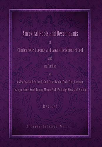 9781441529374: Ancestral Roots and Descendants of Charles Robert Looney and LaVanchie Margaret Cool and the Families of Ackley, Bradford, Burbank, Cool, Crow, ... Mason, Partridge, Peck, Wark, and Whiting