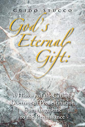 9781441529763: GOD'S ETERNAL GIFT: A HISTORY OF THE CATHOLIC DOCTRINE OF PREDESTINATION FROM AUGUSTINE TO THE RENAISSANCE