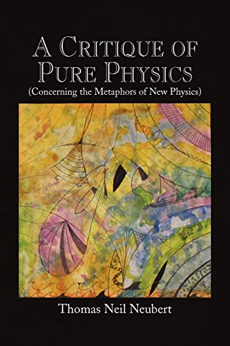 9781441529961: A Critique of Pure Physics: Concerning the Metaphors of New Physics