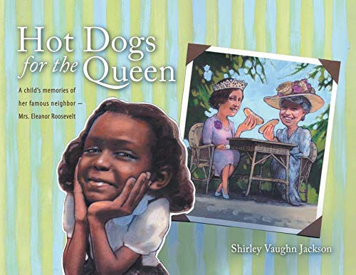 9781441531001: Hot Dogs for the Queen: A Child's Memories of Her Famous Neighbor Mrs Eleanor Roosevelt