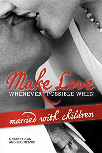 9781441531285: Make Love Whenever Possible When Married With Children