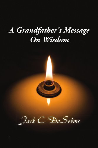 A Grandfather's Message On Wisdom: DeSelms, Jack