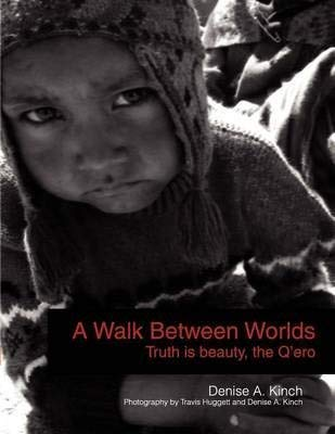 9781441533821: A Walk Between Worlds, Truth Is Beauty, the Q'ero