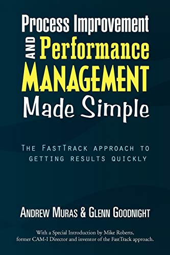9781441535450: Process Improvement & Performance Management Made Simple: The FastTrack approach to getting results quickly