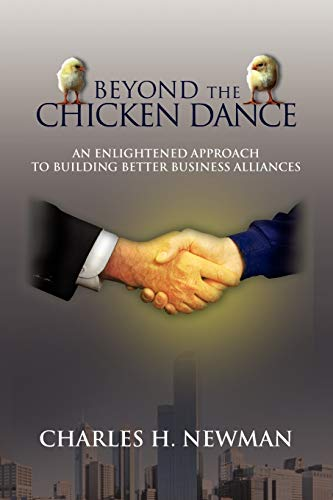 9781441535474: BEYOND THE CHICKEN DANCE: AN ENLIGHTENED APPROACH TO BUILDING BETTER BUSINESS ALLIANCES