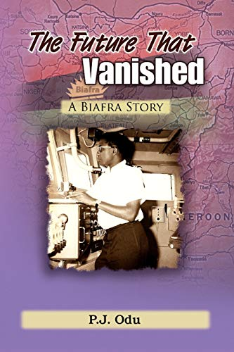 The Future That Vanished: A Biafra Story: P.J. Odu