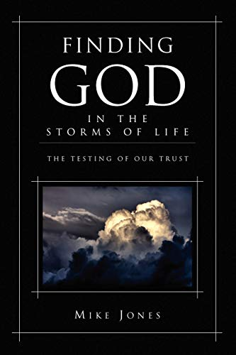 9781441540225: Finding God In the Storms of Life: The Testing of Your Trust