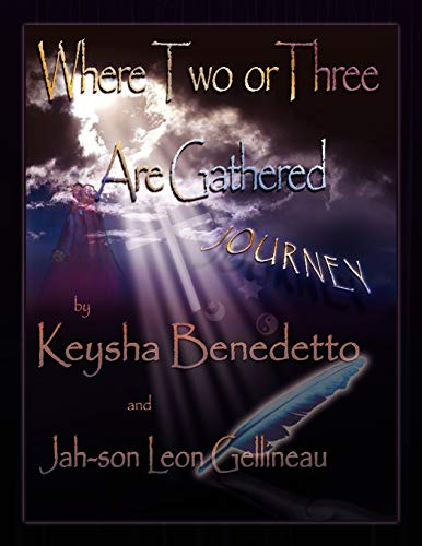 Where Two or Three Are Gathered.: Keysha Benedetto