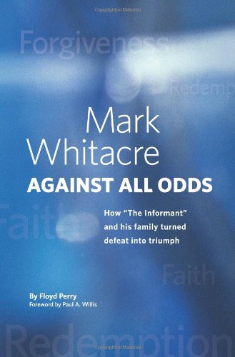9781441541338: Mark Whitacre Against All Odds: How The Informant and his Family Turned Defeat into Triumph