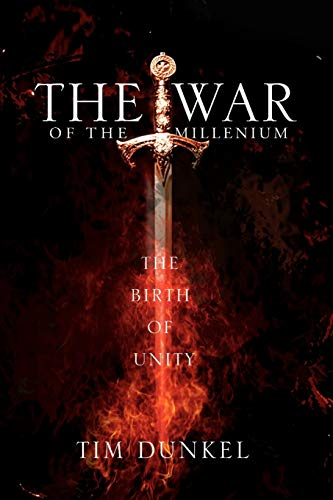 The War of the Millenium: The Birth of Unity: Tim Dunkel
