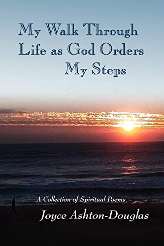 9781441546005: My Walk Through Life as God Orders my Steps: A Collection of Spiritual Poems