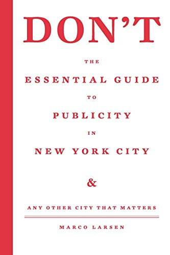 9781441546258: Don't: The Essential Guide to Publicity in New York City and Any Other City that Matters