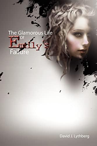 The Glamorous Life Of Emily's Failure: A Novel: David J Lythberg