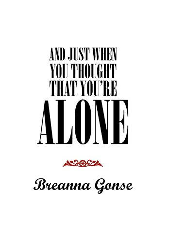 And Just When You Thought That Youre Alone: BREANNA GONSE