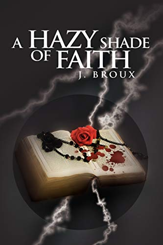 A Hazy Shade of Faith (Paperback): J Broux