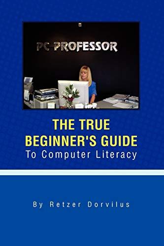 The True Beginner's Guide To Computer Literacy: Dorvilus, Retzer