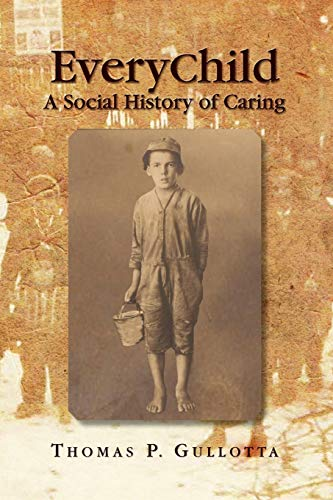 EveryChild: A Social History of Caring: The: Thomas P Gullotta