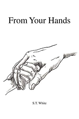 From Your Hands: S T. White