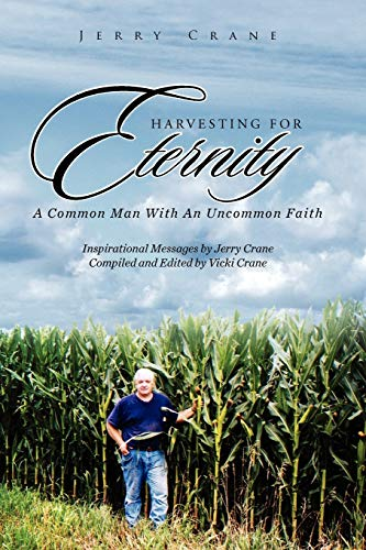 Harvesting for Eternity: A Common Man With: Crane, Jerry