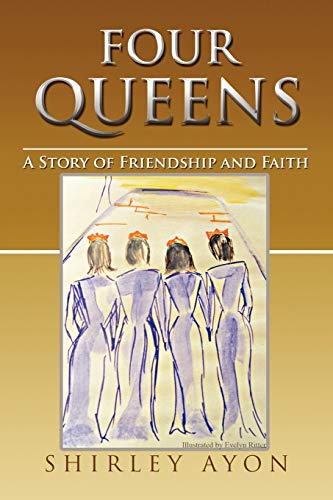 FOUR QUEENS: A Story of Friendship and Faith: Shirley Ayon