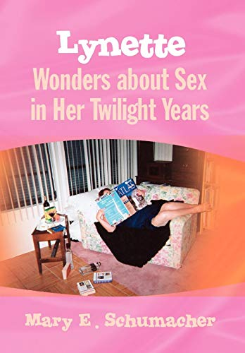 Lynette Wonders about Sex in Her Twilight Years: Mary E. Schumacher