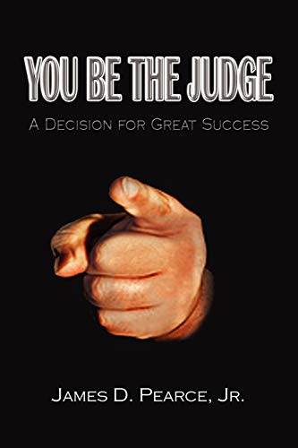 You Be the Judge A Decision for Great Success: James D Pearce Jr.