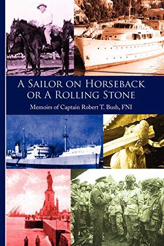 A Sailor on Horseback: Or A Rolling Stone: Robert T Bush